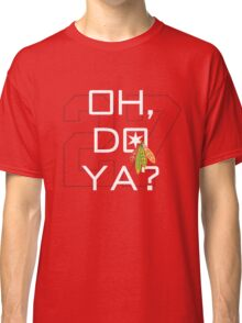 Oh, Do Ya? Classic T-Shirt
