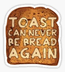 Toast Can Never Be Bread Again Sticker