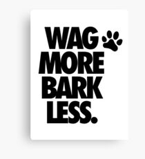 WAG MORE BARK LESS. Canvas Print