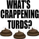 What's Crappening Turds? by tommytidalwave
