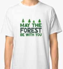May The Forest Be With You Classic T-Shirt