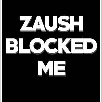 BLOCKED BY ZAUSH by 3nochs