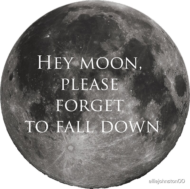 Quot Hey Moon Please Forget To Fall Down Quot Stickers By