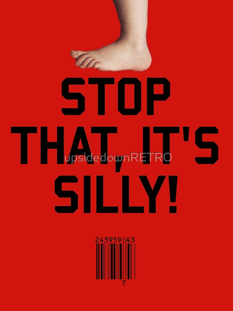 Stop That, it's Silly! by upsidedownRETRO