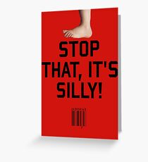 Stop That, it's Silly! Greeting Card