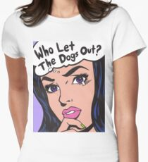 Who Let The Dogs Out? Womens Fitted T-Shirt