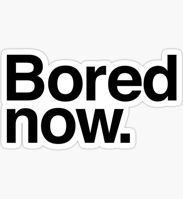 Bored Now by nerdfelt