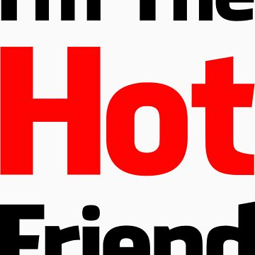 I'm The Hot Friend | Girls Stay FRESH by FreshThreadShop