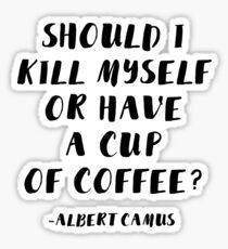 Albert Camus - Soll ich mich umbringen oder eine Tasse Kaffee trinken? Sticker