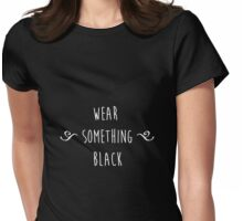 """""""Wear something... black."""" Womens Fitted T-Shirt"""