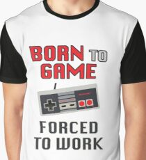 Born to Game: Forced to Work Graphic T-Shirt