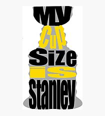 My Cup Size Is Stanley Photographic Print