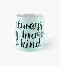 Bleibe immer bescheiden und freundlich Tasse (Standard)