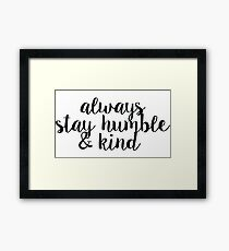 Always Stay Humble and Kind Framed Print