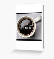 Six more... Greeting Card