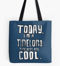 Today, I'm a timelord. Tote Bag