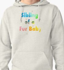 Sibling of a Fur Baby (Cat) Pullover Hoodie