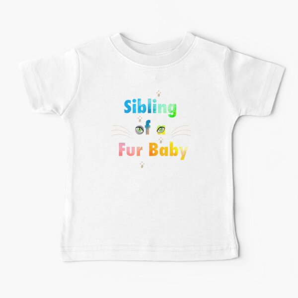 Sibling of a Fur Baby (Cat) Baby T-Shirt