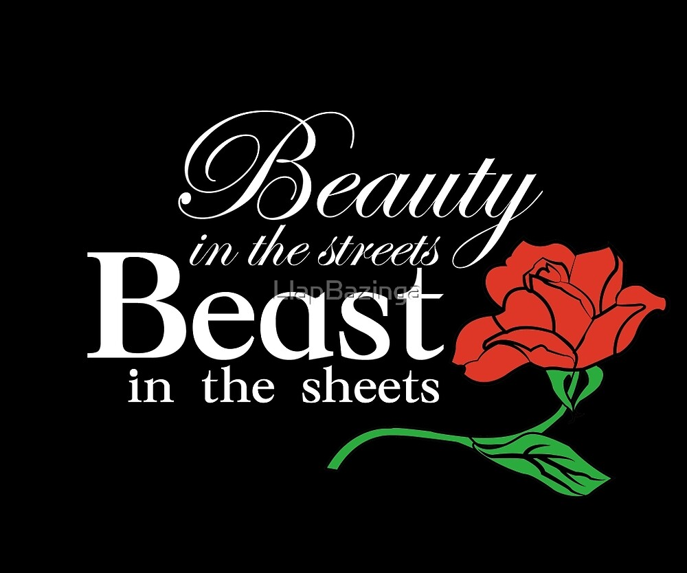 Beauty in the Streets, Beast in the Sheets WHITE FONT by LlapBazinga