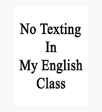 No Texting In My English Class Photographic Print
