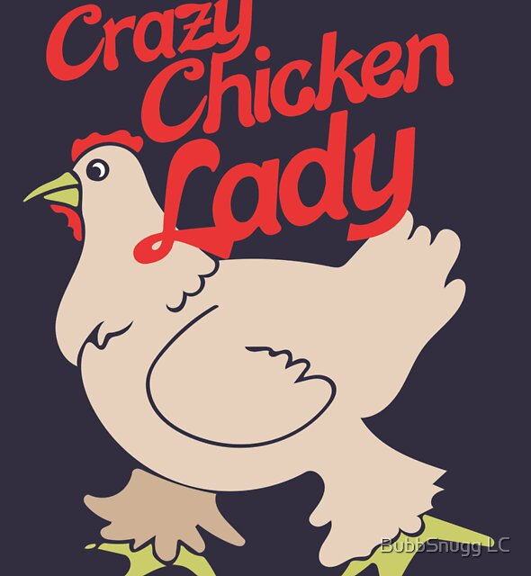 Crazy Chicken Lady by BubbSnugg LC