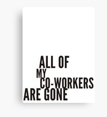 all my co-workers are gone Canvas Print