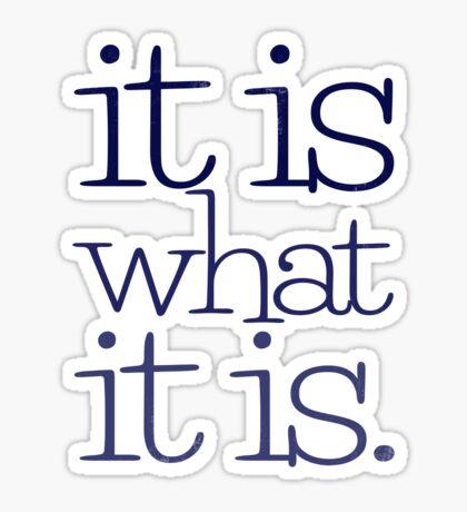 it is what it is. Sticker