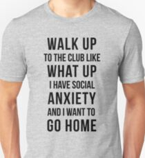 Walk up to the club like what up..... Unisex T-Shirt