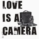 Love Is A Camera (Design A) by RobC13