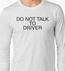 Do Not Talk To Driver Long Sleeve T-Shirt