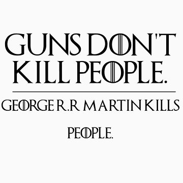 GOERGE R.R MARTIN KILLS PEOPLE by pinkboy