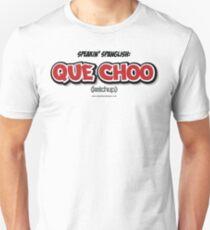 Que Choo Unisex T-Shirt