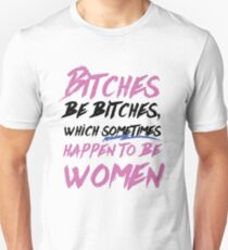 Bitches be Bitches! T-Shirt