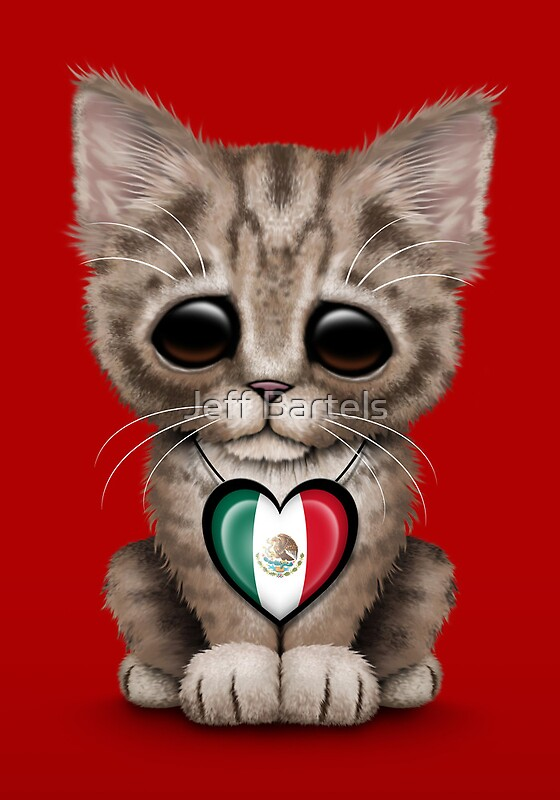 Quot Cute Kitten Cat With Mexican Flag Heart Quot Posters By Jeff