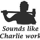 Sounds like Charlie work by JoshVII