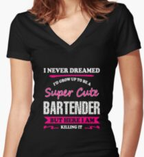 Bartender - I Never Dreamed I'd Grow Up To Be A Super Super Cute Women's Fitted V-Neck T-Shirt