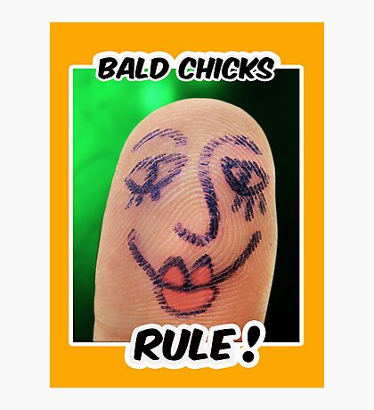 Bald Chicks Rule! Photographic Print