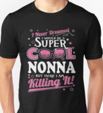 Italian - I Never Dreamed I Would Grow Up To Be A Super Cool Nonna T-Shirt