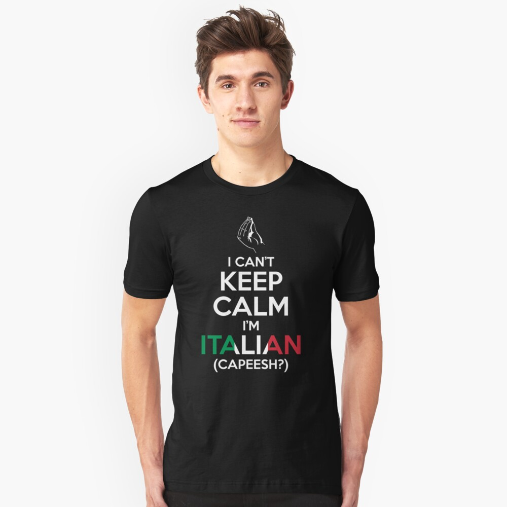 I Can't Keep Calm, I'm Italian (Capeesh?) Unisex T-Shirt Front