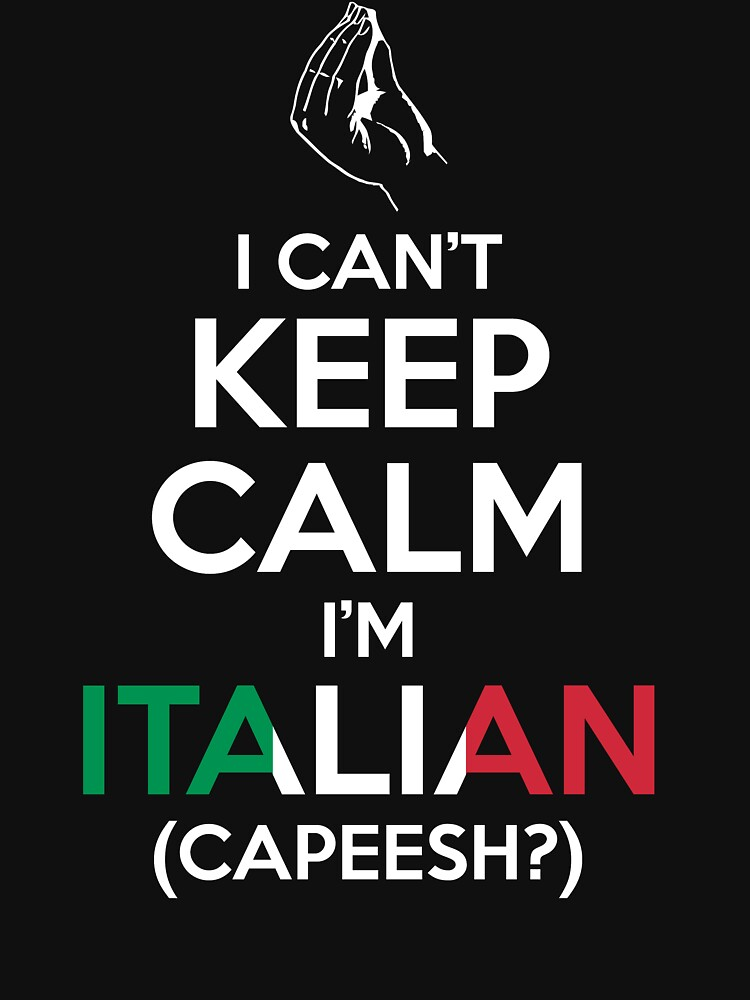 I Can't Keep Calm, I'm Italian (Capeesh?) by WickedCool