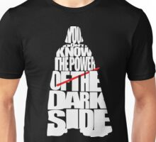 You don't know the power of the dark side Unisex T-Shirt