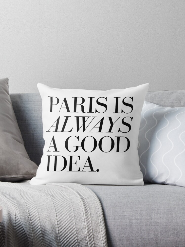 Paris Is Always A Good Idea Throw Pillows By Theloveshop Redbubble