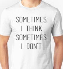 Sometimes I Think Sometimes I Don't Unisex T-Shirt