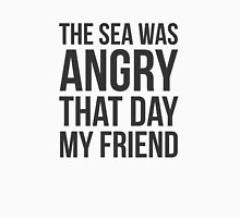 The Sea Was Angry That Day My Friend... Unisex T-Shirt