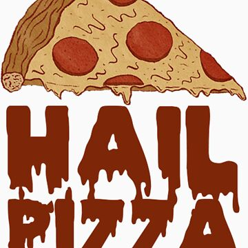 Hail Pizza by picturemehappy