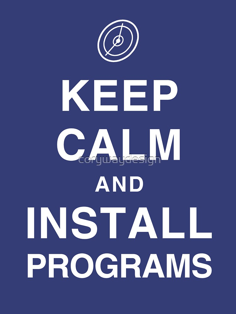 Keep Calm and Install Programs by corywaydesign