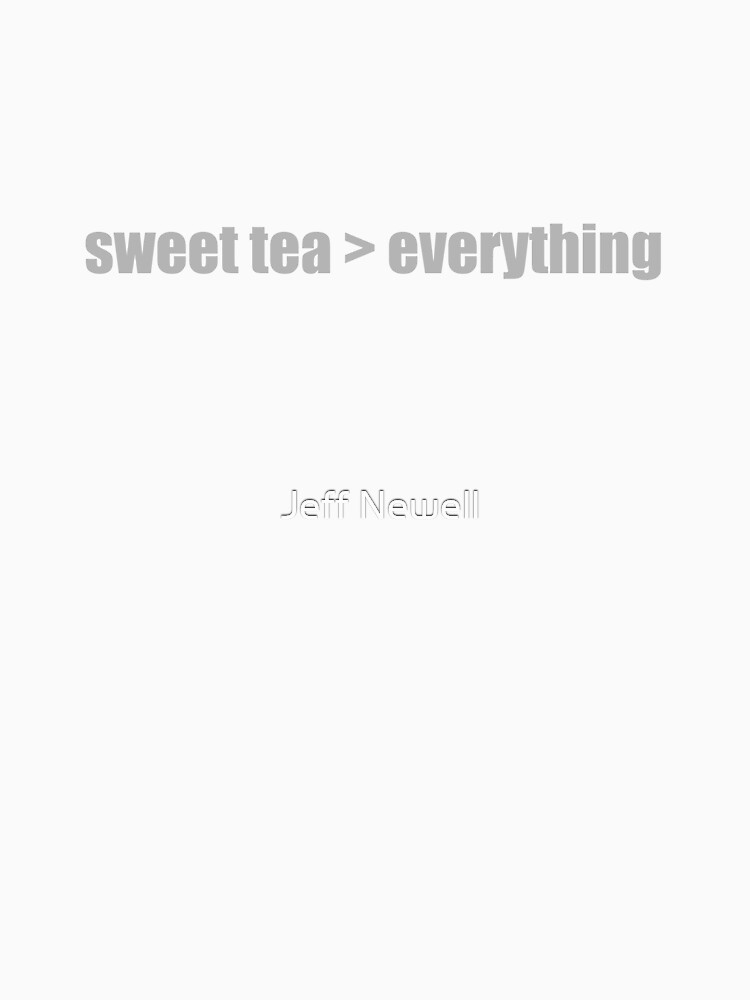 Sweet tea is greater than everything by jeffnewell