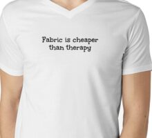 Fabric is cheaper than therapy Mens V-Neck T-Shirt