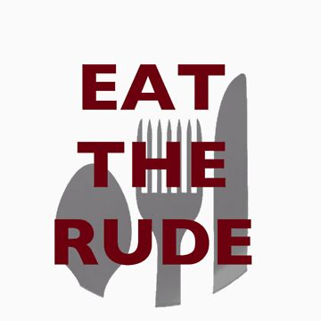 Eat The Rude T-Shirt by grahamcrackerz