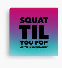 Squat til you pop Canvas Print